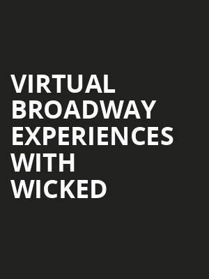 Virtual Broadway Experiences with WICKED, Virtual Experiences for Anchorage, Anchorage