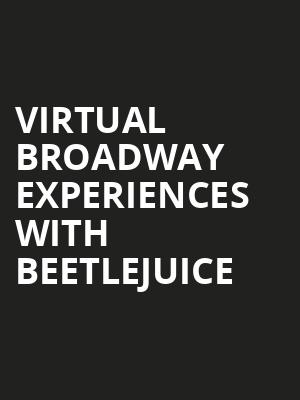 Virtual Broadway Experiences with BEETLEJUICE, Virtual Experiences for Anchorage, Anchorage
